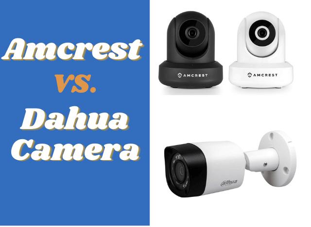 Amcrest vs Dahua Camera