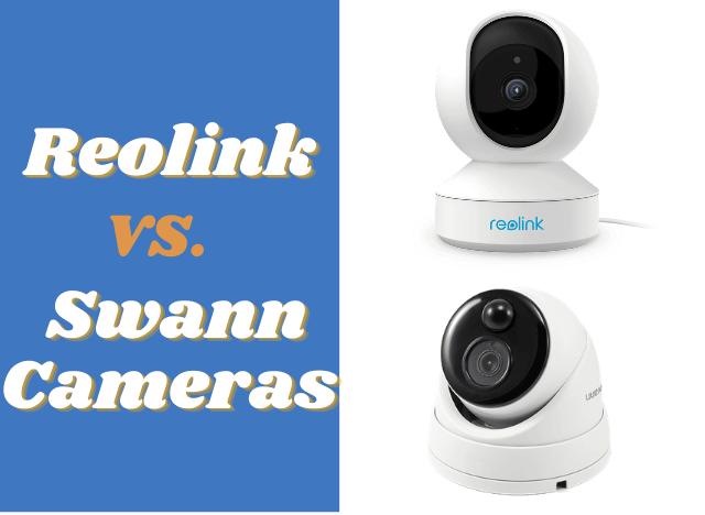 Reolink vs Swann Cameras