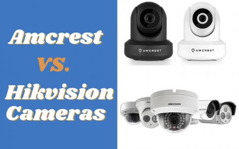 Amcrest vs Hikvision Cameras