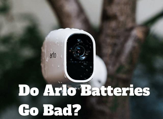 Do Arlo Batteries Go Bad
