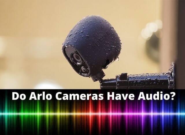 Do Arlo Cameras Have Audio