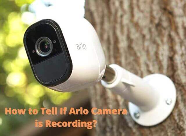 How to Tell If Arlo Camera is Recording