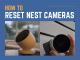 How to Reset Nest Cameras